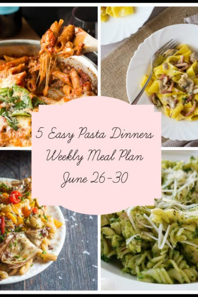 5 Easy Pasta Dinners: Meal Plan Week of June 26-30