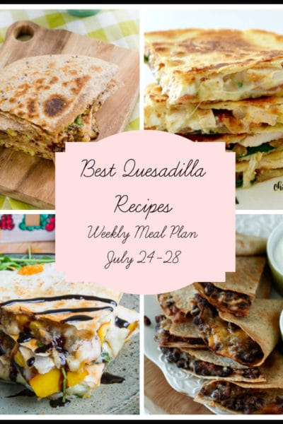 Best Quesadilla Recipes: Meal Plan Week of July 24-28