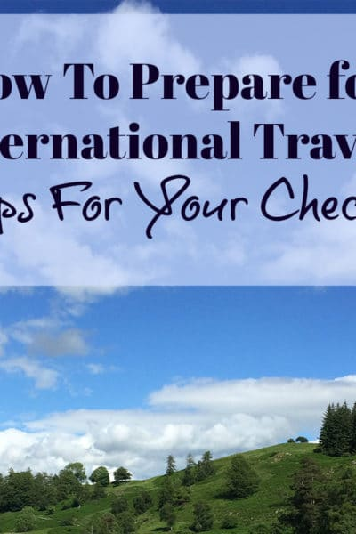 How To Prepare for International Travel: 10 Tips For Your Checklist