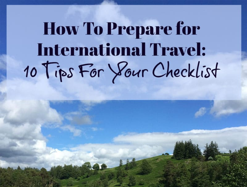 "How to prepare for International travel. A list of ""to-do's"" for your checklist and international travel tips you didn't think about for traveling abroad!"